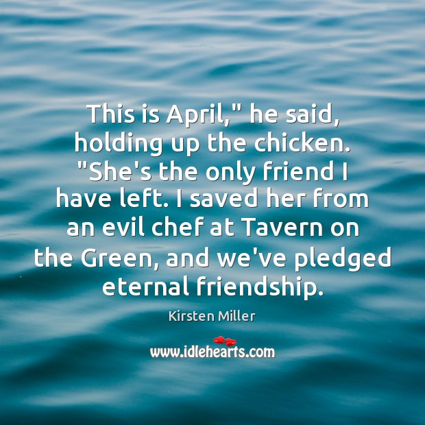 """This is April,"""" he said, holding up the chicken. """"She's the only Image"""