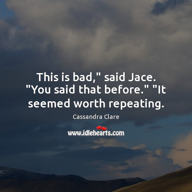 """Image, This is bad,"""" said Jace. """"You said that before."""" """"It seemed worth repeating."""