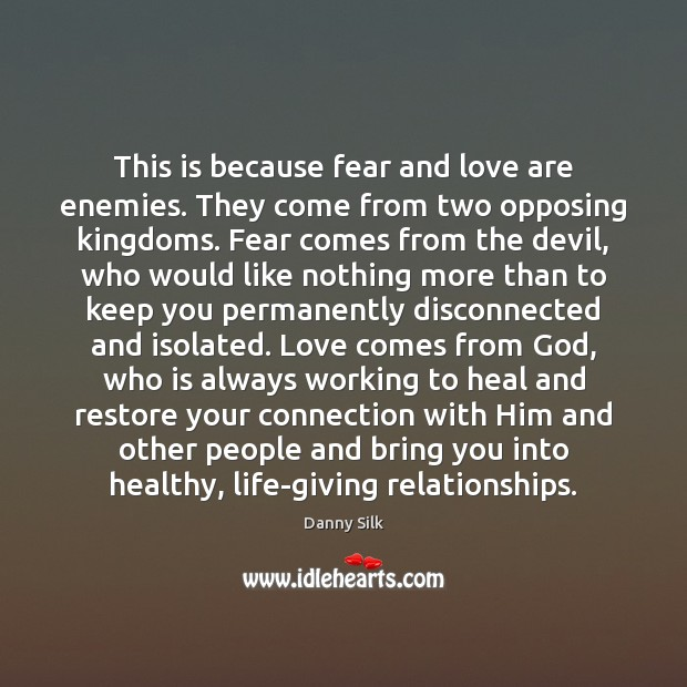 Image, This is because fear and love are enemies. They come from two