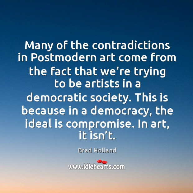 Image, This is because in a democracy, the ideal is compromise. In art, it isn't.