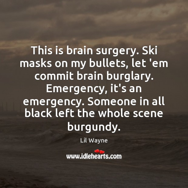 Image, This is brain surgery. Ski masks on my bullets, let 'em commit