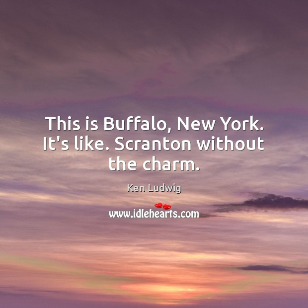 This is Buffalo, New York. It's like. Scranton without the charm. Image