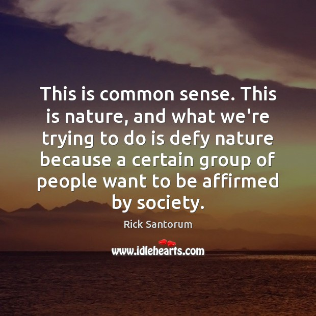 This is common sense. This is nature, and what we're trying to Image