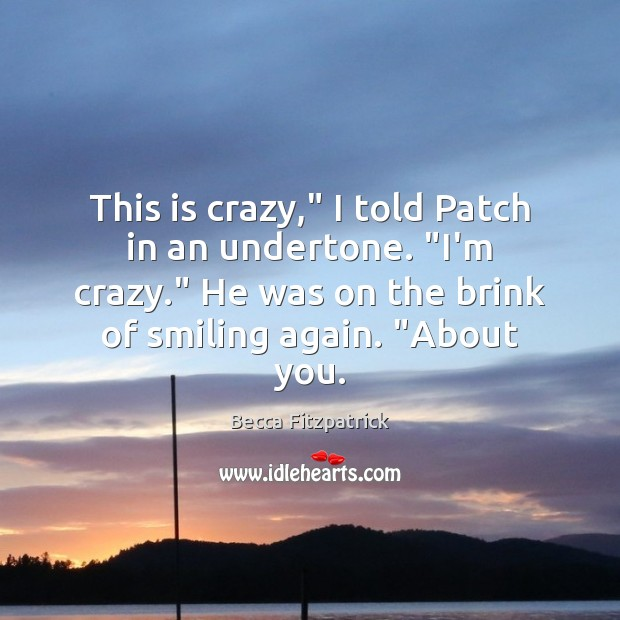 """This is crazy,"""" I told Patch in an undertone. """"I'm crazy."""" He Image"""