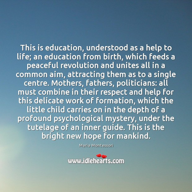 Image, This is education, understood as a help to life; an education from