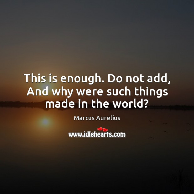 This is enough. Do not add, And why were such things made in the world? Image