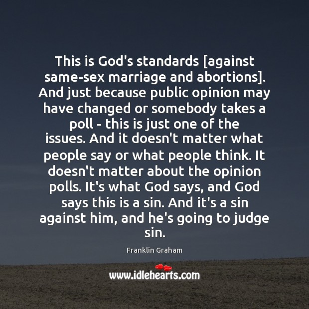 This is God's standards [against same-sex marriage and abortions]. And just because Franklin Graham Picture Quote