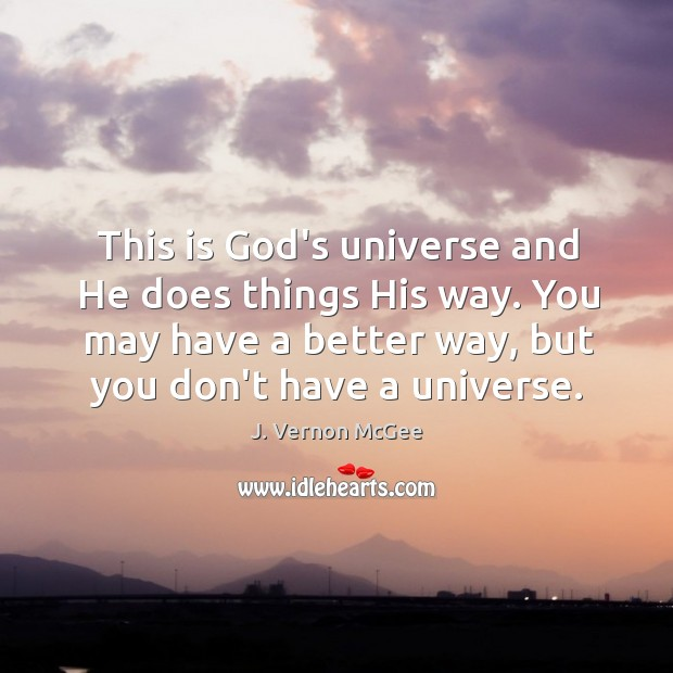 This is God's universe and He does things His way. You may J. Vernon McGee Picture Quote