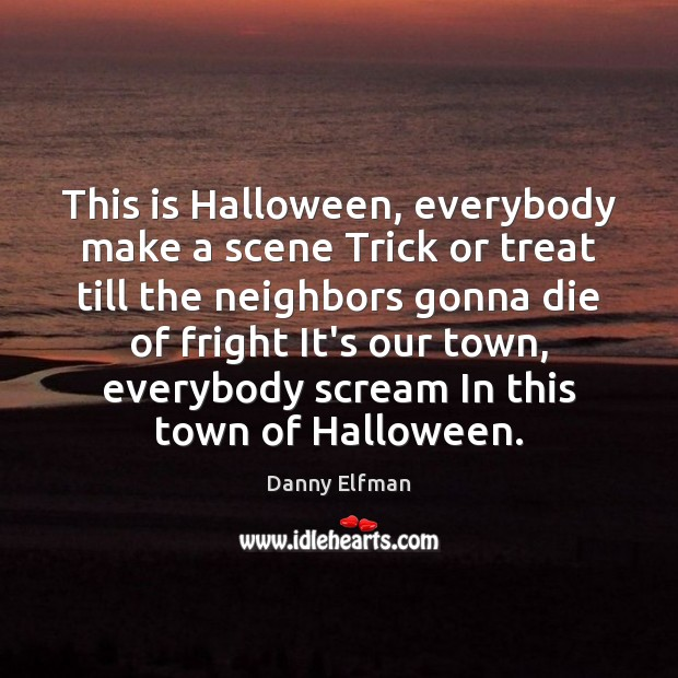 This is Halloween, everybody make a scene Trick or treat till the Halloween Quotes Image