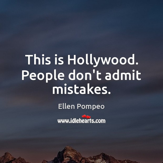 Image, This is Hollywood. People don't admit mistakes.
