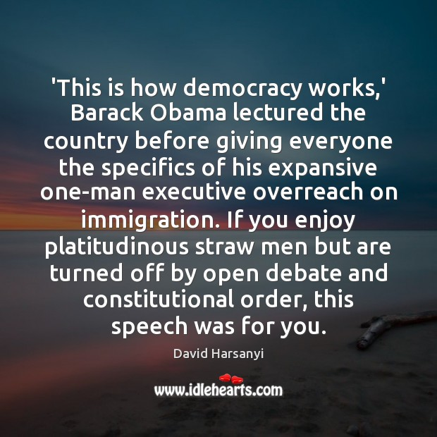 'This is how democracy works,' Barack Obama lectured the country before David Harsanyi Picture Quote