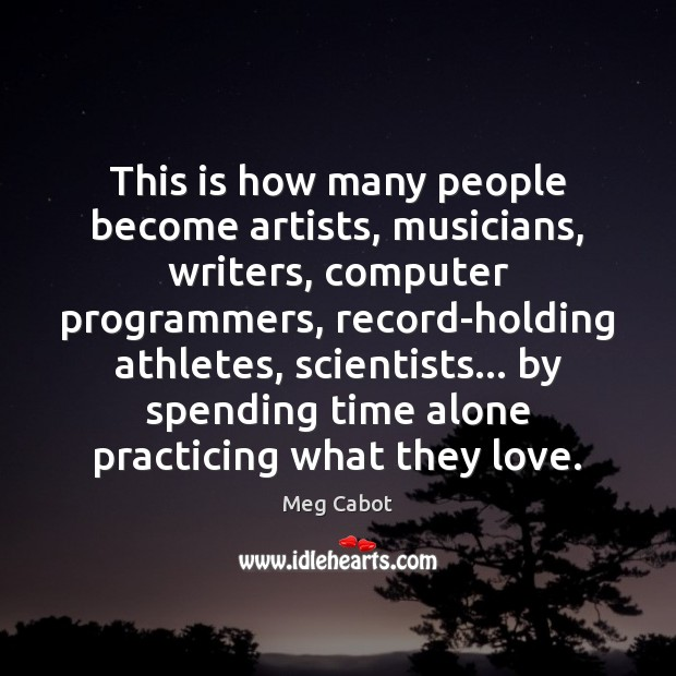 This is how many people become artists, musicians, writers, computer programmers, record-holding Image