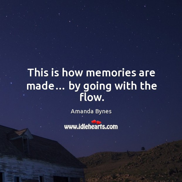 This is how memories are made… by going with the flow. Image