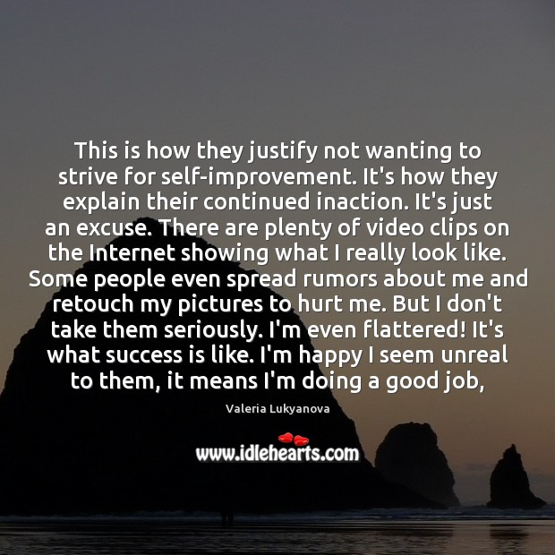 This is how they justify not wanting to strive for self-improvement. It's Image