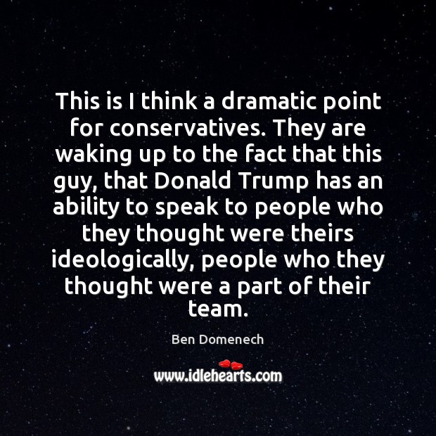 This is I think a dramatic point for conservatives. They are waking Image
