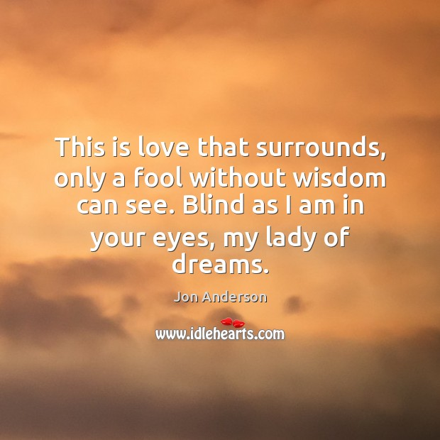 This is love that surrounds, only a fool without wisdom can see. Image