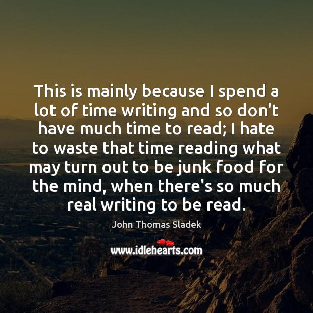 John Thomas Sladek Picture Quote image saying: This is mainly because I spend a lot of time writing and