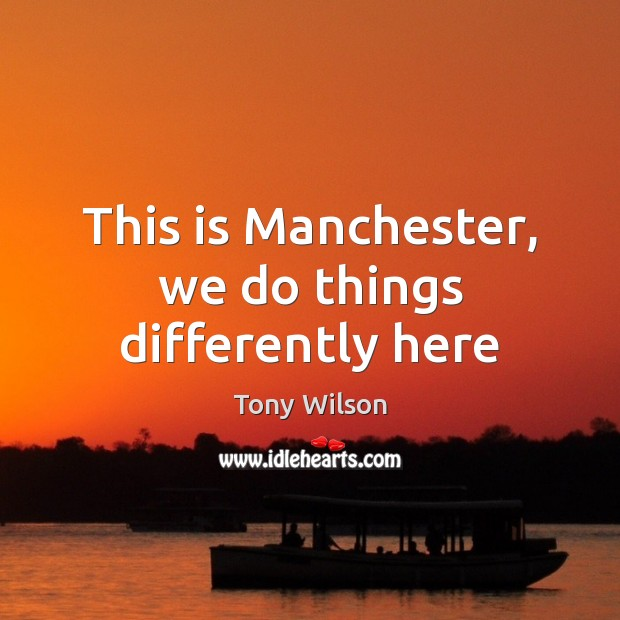 Picture Quote by Tony Wilson