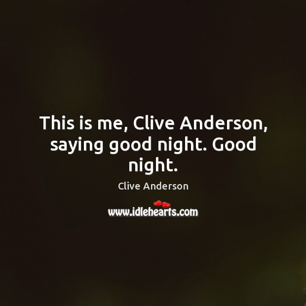 This is me, Clive Anderson, saying good night. Good night. Image