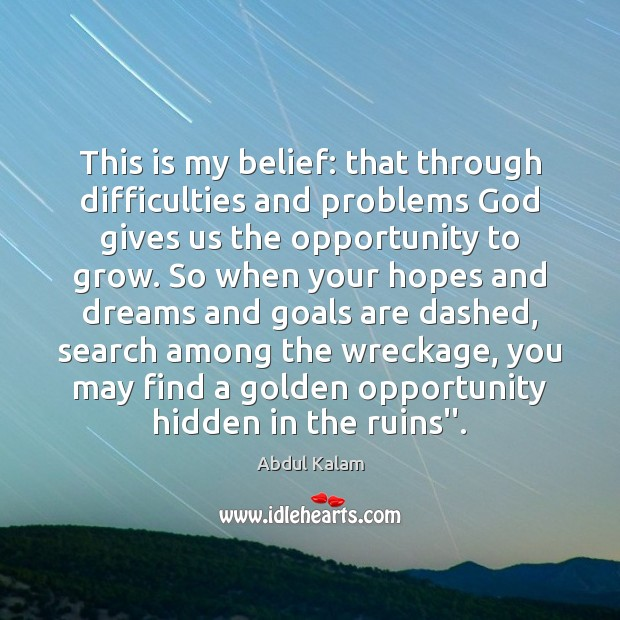 Image, This is my belief: that through difficulties and problems God gives us