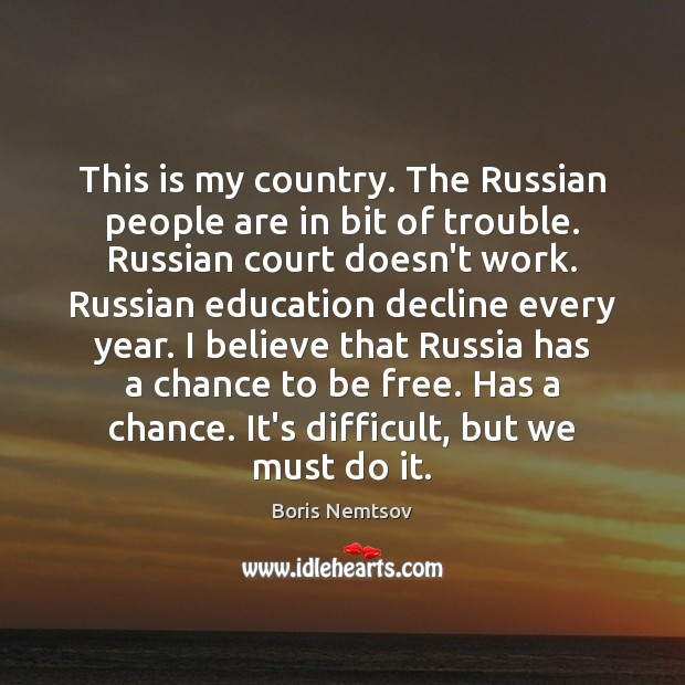 This is my country. The Russian people are in bit of trouble. Image