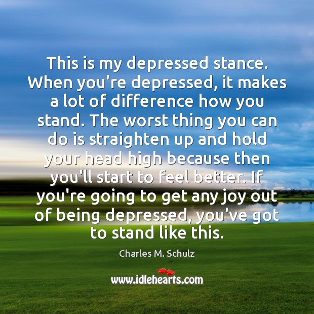 Image, This is my depressed stance. When you're depressed, it makes a lot