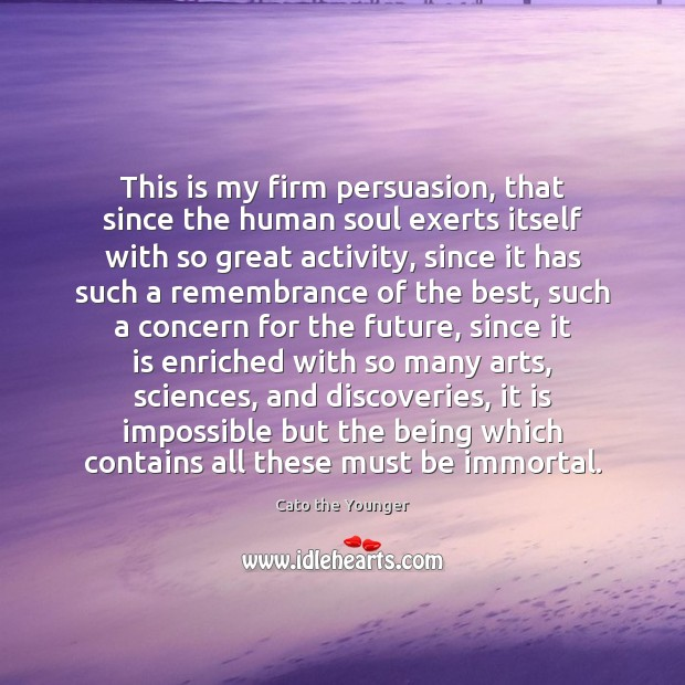 This is my firm persuasion, that since the human soul exerts itself Image