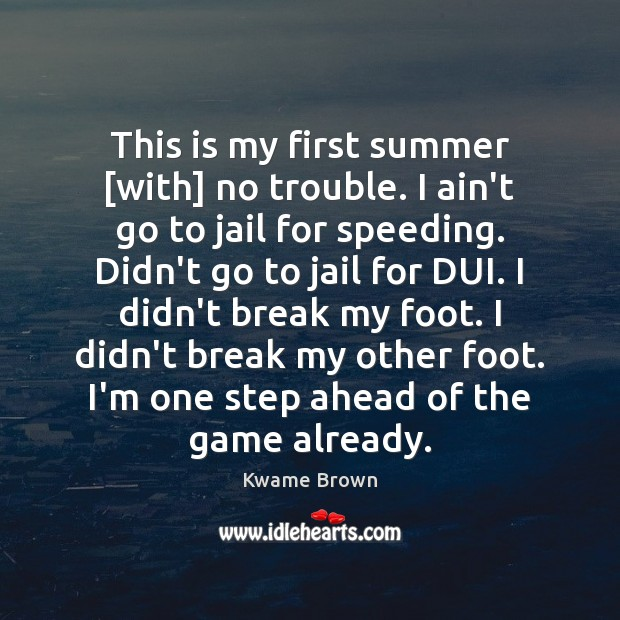 Image, This is my first summer [with] no trouble. I ain't go to