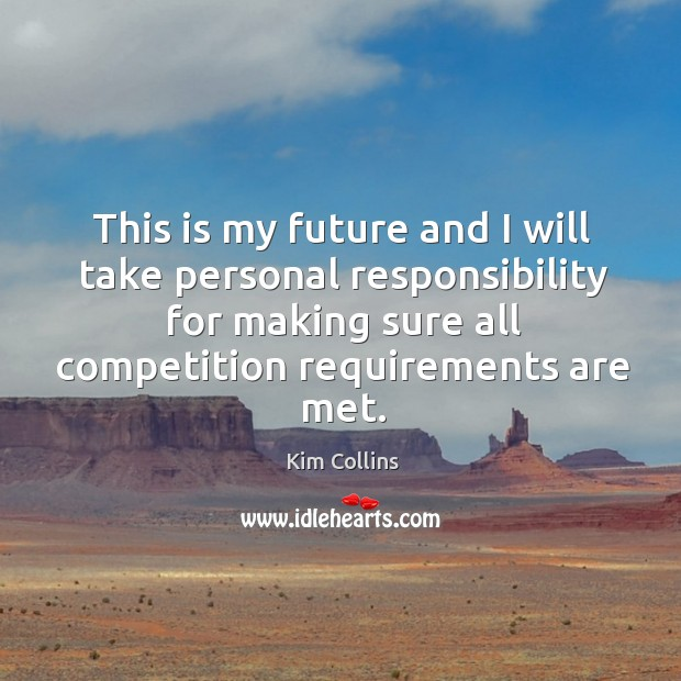 This is my future and I will take personal responsibility for making sure all competition requirements are met. Image
