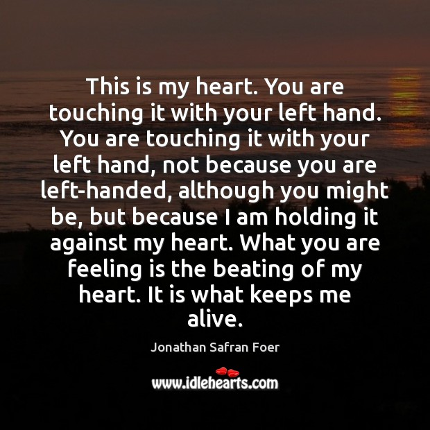 Image, This is my heart. You are touching it with your left hand.