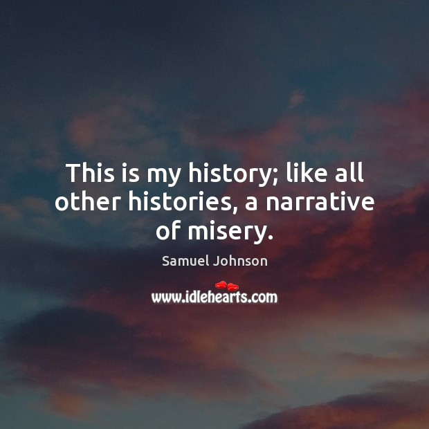 Image, This is my history; like all other histories, a narrative of misery.