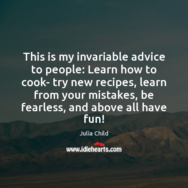 This is my invariable advice to people: Learn how to cook- try Image