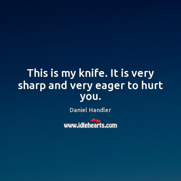This is my knife. It is very sharp and very eager to hurt you. Image