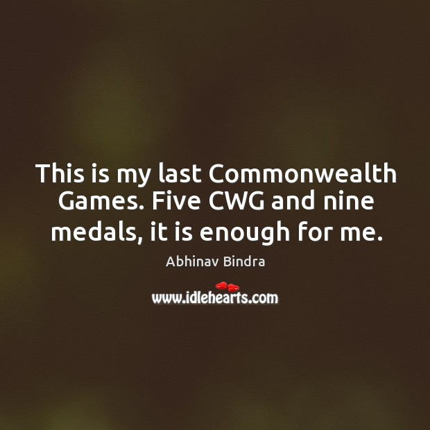 Image, This is my last Commonwealth Games. Five CWG and nine medals, it is enough for me.