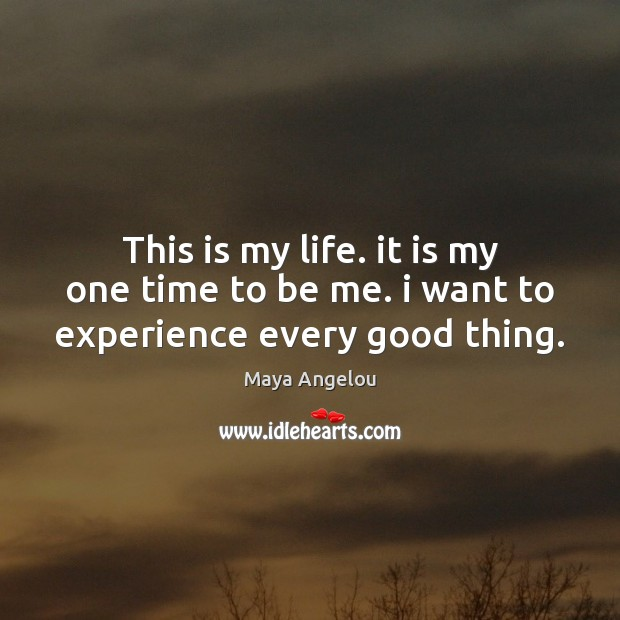 Image, This is my life. it is my one time to be me. i want to experience every good thing.