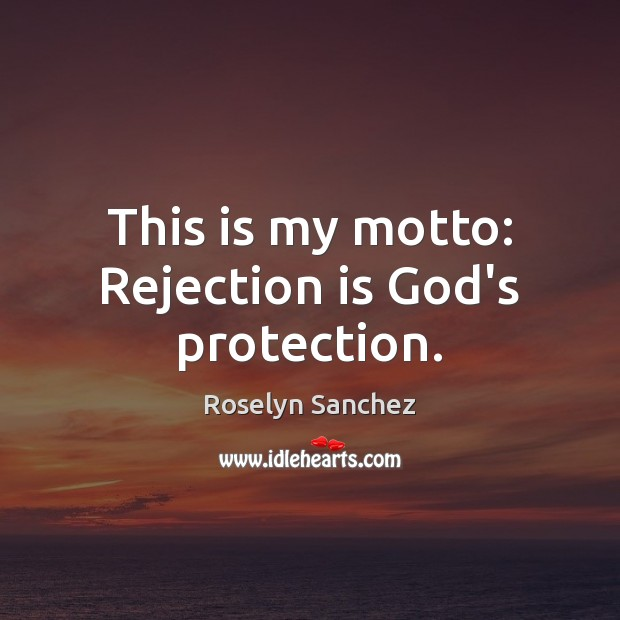 This is my motto: Rejection is God's protection. Rejection Quotes Image