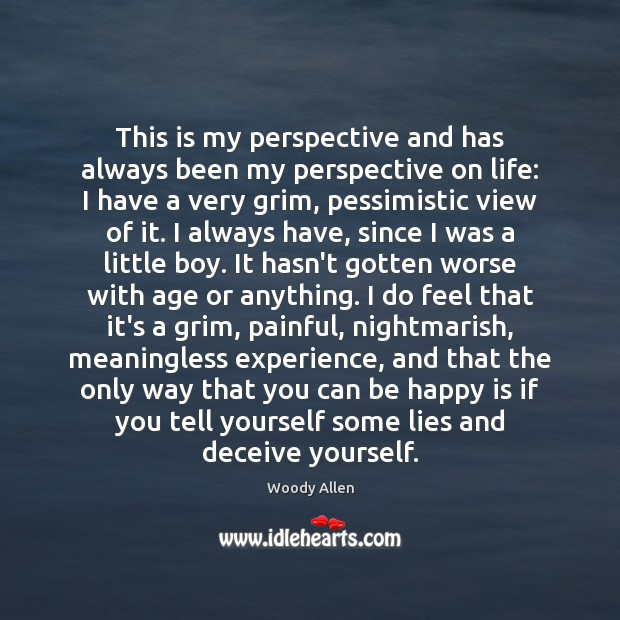 This is my perspective and has always been my perspective on life: Image