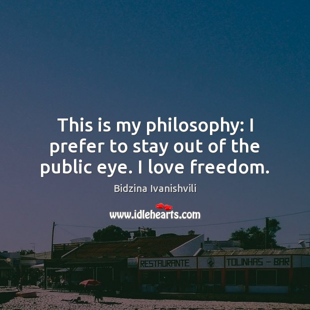 Image, This is my philosophy: I prefer to stay out of the public eye. I love freedom.