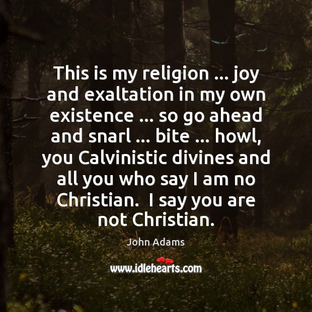 This is my religion … joy and exaltation in my own existence … so Image