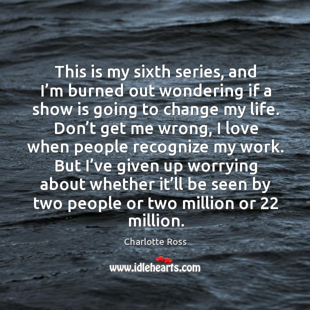 This is my sixth series, and I'm burned out wondering if a show is going to change my life. Image