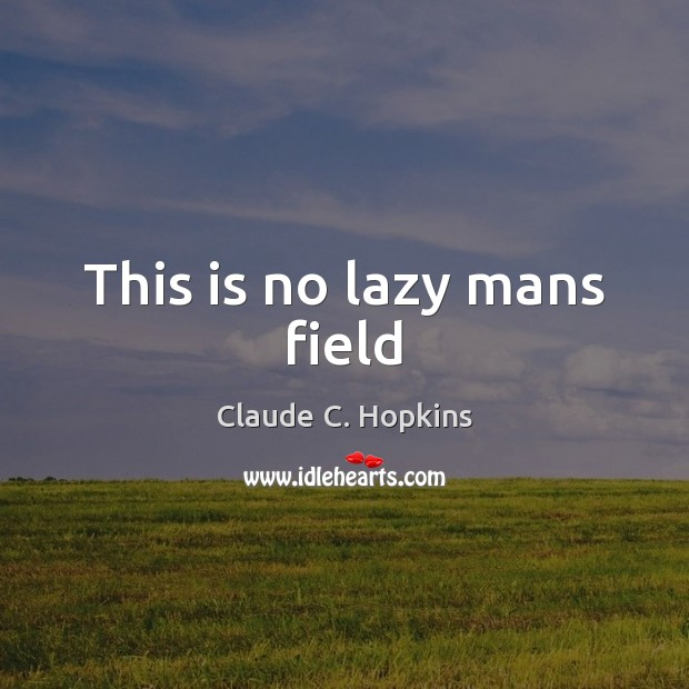This is no lazy mans field Image