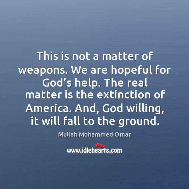 This is not a matter of weapons. We are hopeful for God's help. Image