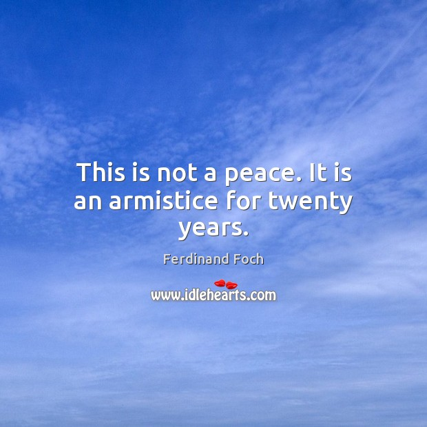 Image, This is not a peace. It is an armistice for twenty years.