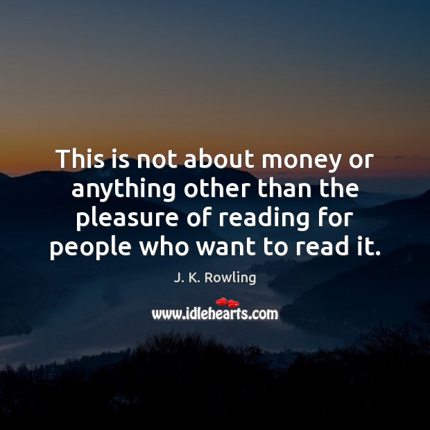 This is not about money or anything other than the pleasure of J. K. Rowling Picture Quote