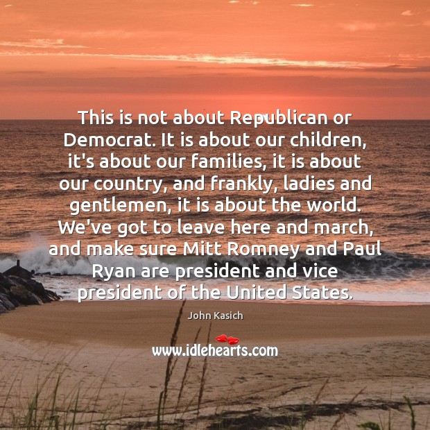 This is not about Republican or Democrat. It is about our children, John Kasich Picture Quote