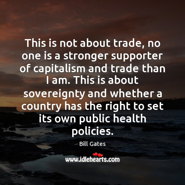 This is not about trade, no one is a stronger supporter of Bill Gates Picture Quote