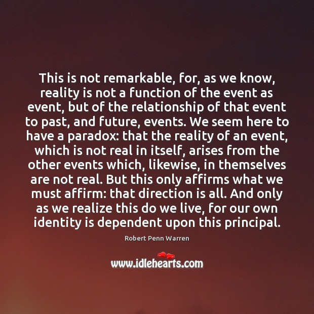 This is not remarkable, for, as we know, reality is not a Robert Penn Warren Picture Quote