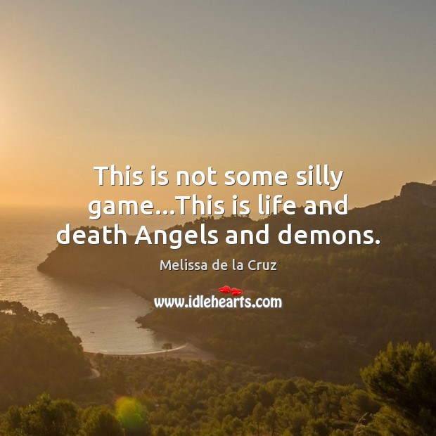 Image, This is not some silly game…This is life and death Angels and demons.