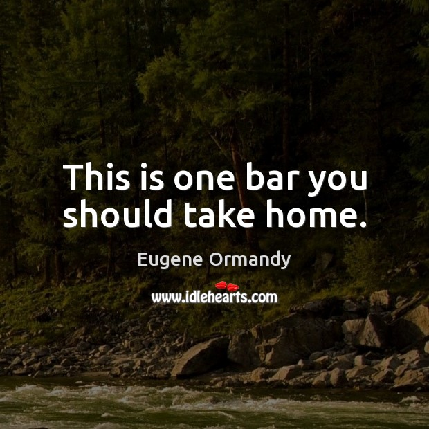 Image, This is one bar you should take home.