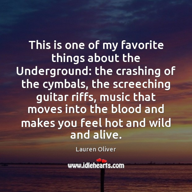 This is one of my favorite things about the Underground: the crashing Lauren Oliver Picture Quote